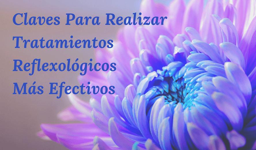3 Claves Para Hacer Tus Tratamientos Reflexológicos Más Efectivos